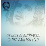 Os Dois Apaixonados - Canta Amilton Lelo (CD) - Amilton Lelo