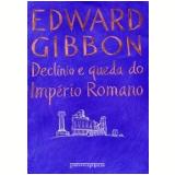 Declínio e Queda do Império Romano (Edição de Bolso) - Edward Gibbon