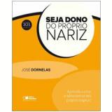 Seja Dono do Próprio Nariz - José Dornelas