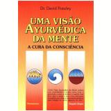 Uma Visão Ayurvedica da Mente - David Frawley