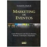 Marketing de Eventos Como Promover com Sucesso Eventos, Festivais, Convenções e Exposições - Leonard H. Hoyle Jr.