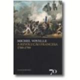 Revolu��o Francesa, a (1789-1799) - Michel Vovelle