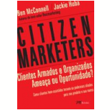 Citizen Marketers Clientes Armados e Organizados Amea�a ou Oportunidade - Ben Mcconnell