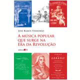 A M�sica Popular que Surge na Era da Revolu��o - Jos� Ramos Tinhor�o