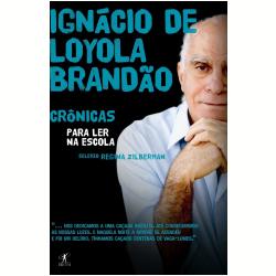 Ign�cio de Loyola Brand�o: Cr�nicas para Ler na Escola