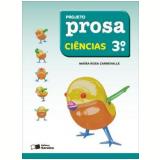 Projeto Prosa Ciências - 3º Ano - Ensino Fundamental I - MaÍra Rosa Carnevalle