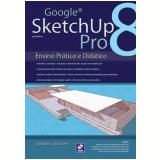 Google Sketchup Pro 8 - Ensino Pratico E Didatico - Glauber Cavassani