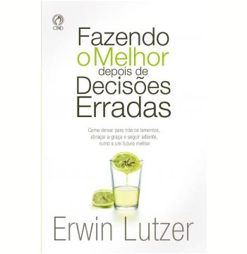Fazendo o Melhor Depois de Decisões Erradas (Ebook)