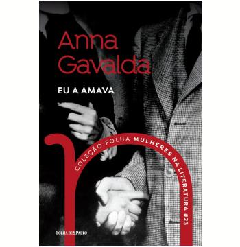 Anna Gavalda - Eu a Amava (Vol. 23)