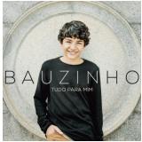 Bauzinho - Tudo Para Mim (CD) - Bauzinho
