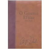 O Gerente Eficaz em Ação - Peter Drucker, Joseph A. Maciariello