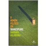 O Homem Político em Shakespeare - Barbara Heliodora