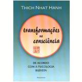 Transfomações na Consciência - Thich Nhat Hanh