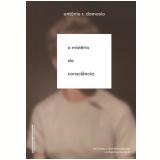 O Mistério Da Consciência - António Damásio