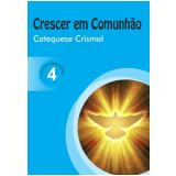 Crescer Em Comunhão - Catequese Crismal - Livro Do Catequizando - Regina Helena Mantovani