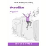 Storytelling para Coaching - Acreditar (Ebook) - Maggie João