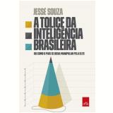 A tolice da inteligência brasileira (Ebook) - Jesse Souza