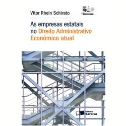 As Empresas Estatais No Direito Administrativo Econômico Atual - Série Idp - Rhein Schirato, Vitor ( 9788547202613 )