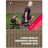 O Novo Modelo de Treinamento Funcional de Michael Boyle - Michael Boyle