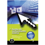 Gestão do Conhecimento Médico - FÁbio Freire JosÉ, Fernando SÉrgio Studart LeitÃo Filho, Isabel Bueno Santos Menezes & Cols