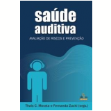 Saúde Auditiva - Fernanda Zucki, Thais C. Morata
