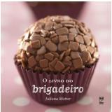 O Livro do Brigadeiro - Juliana Motter