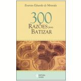 300 Raz�es para Batizar  - Evaristo Eduardo de Miranda