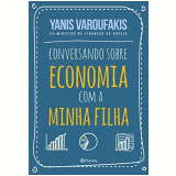 Conversando Sobre Economia Com Minha Filha - Yanis Varofákis