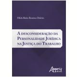 A Desconsideração da Personalidade Jurídica na Justiça do Trabalho - Hilda Baião Ramírez Deleito