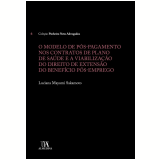 O Modelo de Pós-Pagamento nos Contratos de Plano de Saúde e a Viabilização do Direito de Extensão do Benefício Pós-Emprego (Vol. 6) - Luciana Mayumi Sakamoto