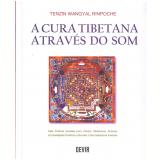 A Cura Tibetana Através do Som - Tenzin Wangyal Rinpoche