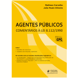 Agentes Públicos - Comentários à Lei 8.112/1990 - Matheus Carvalho, João Paulo Oliveira