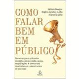 Como Falar Bem em Público - William Douglas, Ana Lucia Spina, Rogério Sanches Cunha