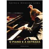 Arthur Moreira Lima: o Piano e a Estrada - Marcelo Mazuras