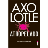 Axolotle Atropelado - Helene Hegemann