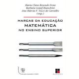 Marcas da Educação Matemática no Ensino Superior - Maria Clara Rezende Frota, Barbara Lutaif Bianchini, Ana Márcia F. Tucci de Carvalho