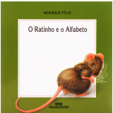 O Ratinho e o Alfabeto - Monique Felix