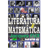 Literatura e Matemática: Jorge Luis Borges, Georges Perec e o OULIPO (Ebook) - Jacques Fux