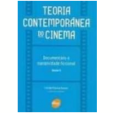 Teoria Contemporânea do Cinema Documentário e Narratividade Ficcional Vol. 2 - Fernao Pessoa Ramos