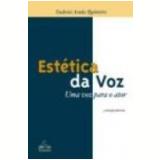 Estética da Voz uma Voz para o Ator 5ª Edição - Eudosia Acuna Quinteiro