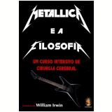 Metallica e a Filosofia - William Irwin