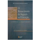 O Renascimento do Sagrado na Educação - Ruy Cezar do EspÍrito Santo