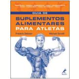Guia de Suplementos Alimentares para Atletas - Frédéric Delavier, Michael Gundill