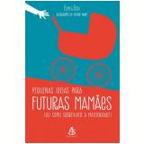 Pequenas Ideias Para Futuras Mamães - Bom & Bom