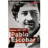 Minha Vida com Pablo Escobar - Maritza Neila Wills Fontecha, Jhon Jairo Velásquez