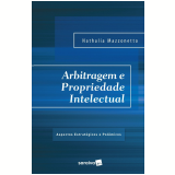 Arbitragem e Propriedade Intelectual – Aspectos Estratégicos e Polêmicos - Nathalia Mazzonetto