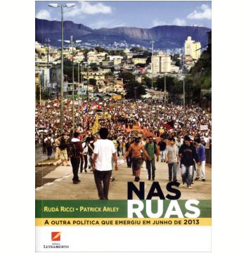 Nas Ruas - A Outra Política Que Emergiu Em Junho de 2013