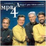 Mpb 4 - Amigo é Pra Essas Coisas - O Melhor de Mpb 4 (CD) - Mpb-4