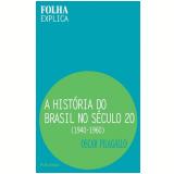 A Hist�ria do Brasil no S�culo 20: 1940-1960 - Oscar Pilagallo