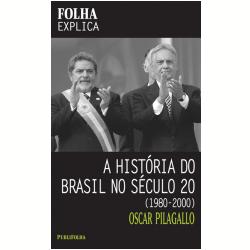 A História do Brasil no Século 20: 1980-2000 - Livros